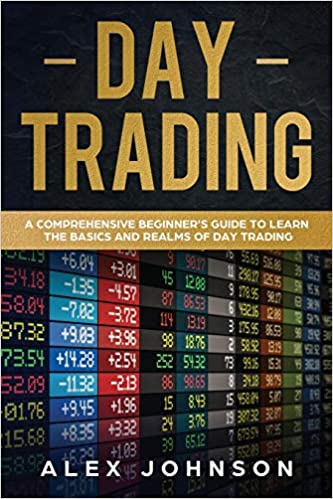 Day Trading A Comprehensive Beginner's Guide to learn the Basics and Realms of Day Trading