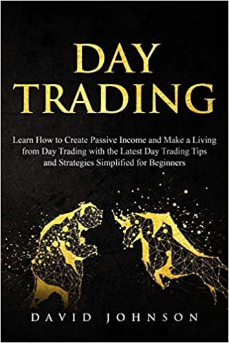 Day Trading Learn How to Create Passive Income and Make a Living from Day Trading with the Latest Day Trading Tips and Strategies Simplified for Beginners