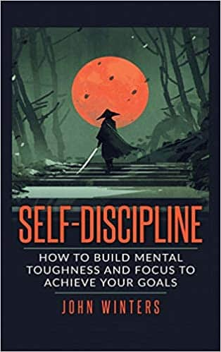 Self-Discipline How To Build Mental Toughness And Focus To Achieve Your Goals