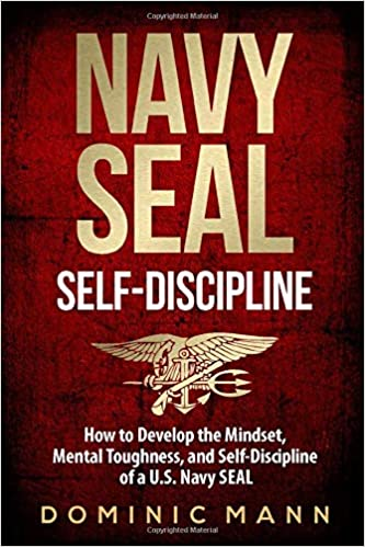 Self-Discipline How to Develop the Mindset, Mental Toughness and Self-Discipline of a U.S. Navy SEAL