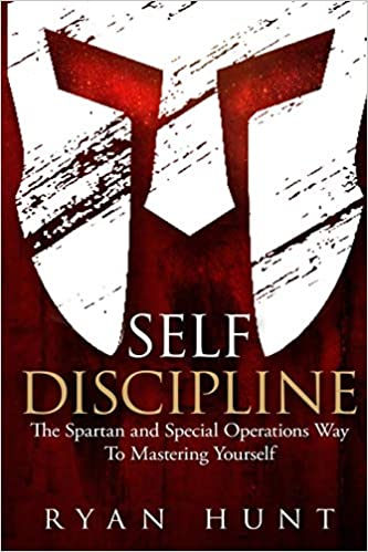 Self Discipline The Spartan and Special Operations Way To Mastering Yourself