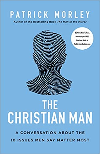 The Christian Man A Conversation About the 10 Issues Men Say Matter Most