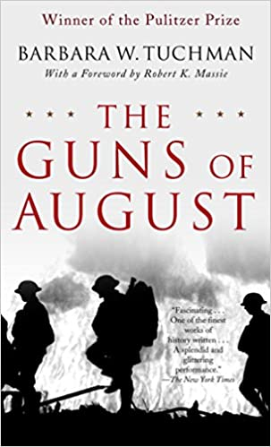 The Guns of August The Pulitzer Prize-Winning Classic About the Outbreak of World War I