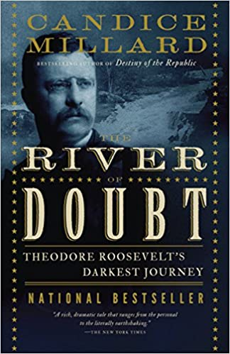 The River of Doubt Theodore Roosevelt's Darkest Journey