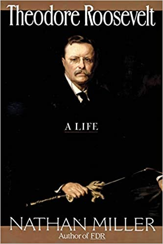 Theodore Roosevelt A Life
