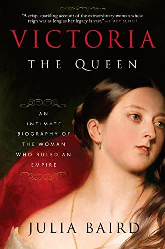 Victoria The Queen An Intimate Biography of the Woman Who Ruled an Empire